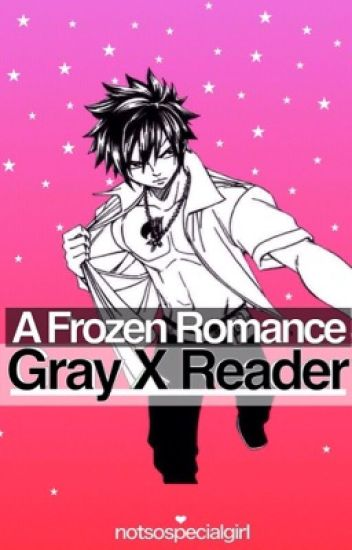 A Frozen Romance : Gray X Reader