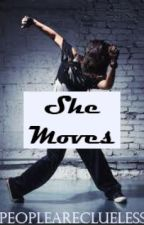 She Moves (Not Edited) by PeopleAreClueless