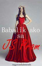 Babalik ako sa JS Prom! by sugarandalmonds