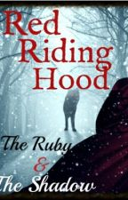 Red Riding Hood: The Ruby and The Shadow by VampireRoses1223