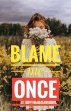 Blame Me Once √ by sugarandalmonds