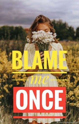 blame me once (completed/Soon to Publish under LiB)