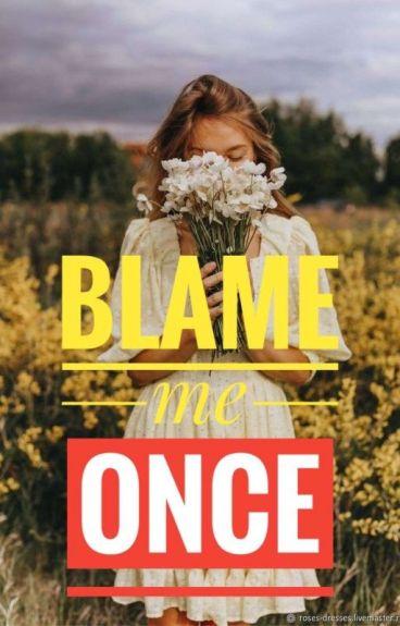 Blame Me Once √