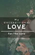 My Unconditional Love For The Luna by wolvesxalpha