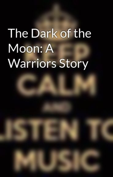 The Dark of the Moon: A Warriors Story by brownie-1029