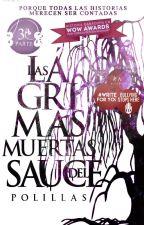 Las lágrimas muertas del sauce  #Ganadora de los WowAwards2015 by Polillas