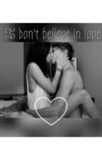 I don't believe in love||matthew espinosa by swaggycanadian94