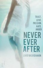Never Ever After. COMPLETED by LiveForeverAnon