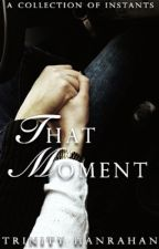 That Moment by trinityhanrahan