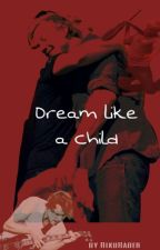 Dream like a Child by RikuHaber
