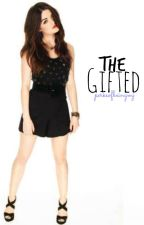 The Gifted [DON'T READ, CURRENTLY EDITING] by PerksOfBeingMJ