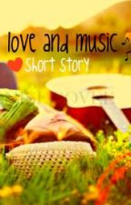 Love And Music. (Short Story, Complete) by coolerthanme
