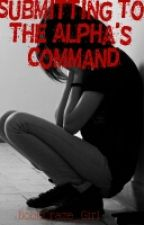 Submitting to the Alpha King's Command (On Hold) by BookCraze_Girl