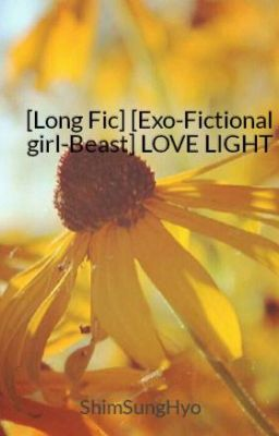 [Long Fic] [Exo-Fictional girl-Beast] LOVE LIGHT