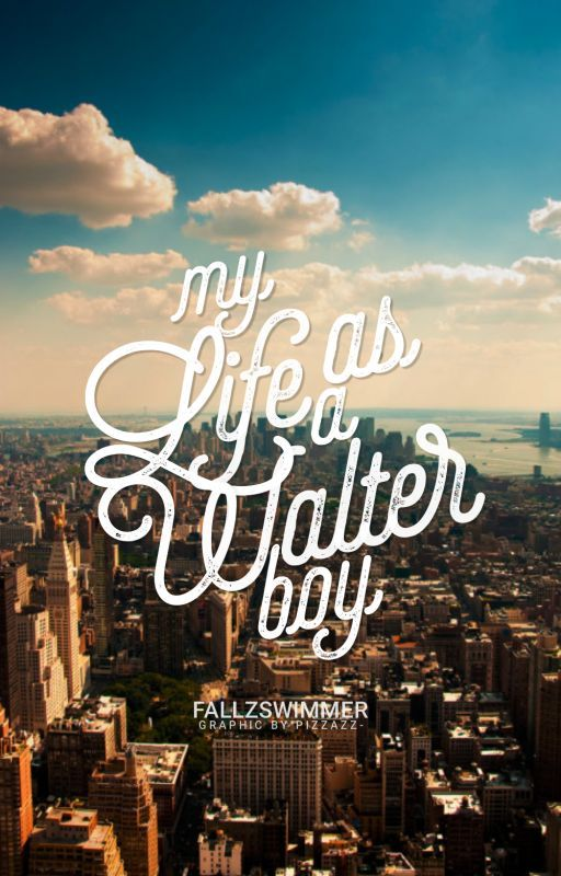 My Life as a Walter Boy [Wattpad Sequel Only] by Fallzswimmer