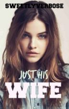 Just His Wife by sweetlyverbose