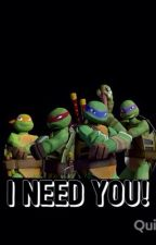 I need you! (Tmnt fanfic) by taylorbeard22