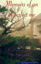 Memoirs of an Imperfect me. by Genuinelyme