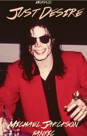 It's Just Desire ♡ 18+ (Michael Jackson Fanfic)