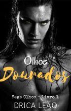 Olhos Dourados - Saga Olhos 1 (Romance Gay) by Drica_G