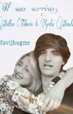Il suo sorriso|| Matteo Tiberia & Greta Menchi by ohitsvio