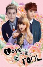 Love Like A Fool [EXO Sehun D.O] by MeiKimm