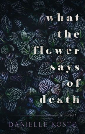 What The Flower Says Of Death (COMING, 2017) by skinandbonesx