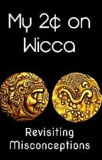 My 2¢ on Wicca by TheLostPlaywright