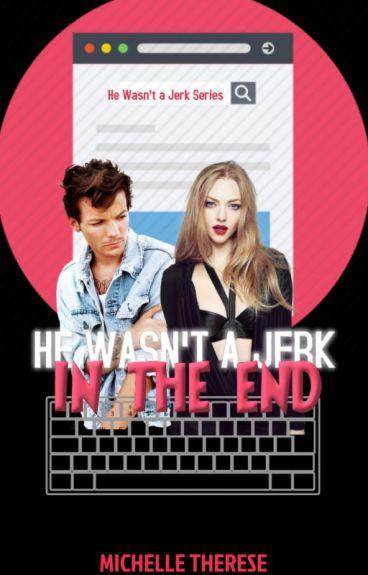 He Wasn't a Jerk In The End (He Wasn't a Jerk #4) by onedirectiion_