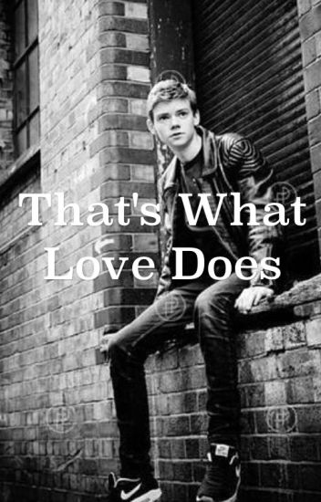 That's what love does {Thomas Sangster}