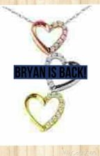 Bryan is back by Chrissygirl538