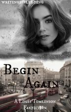 Begin Again » l.t. by writingisbleeding