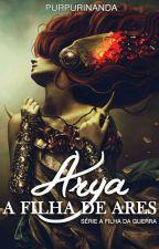 Arya, a filha de Ares » book one - Em revisão. #Wattys2016 by PurpuriNanda