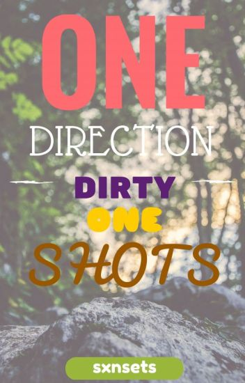 One Direction Dirty One Shots