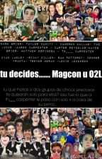 tu decides.... Magcon u O2L by kastamez120