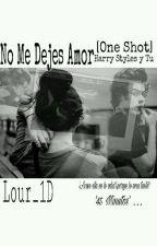 No Me Dejes Amor (One shot)[Harry y tu] by Lour_1D