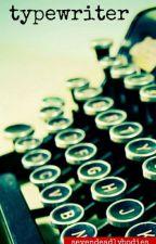 Short Story: Typewriter by SevenDeadlyBodies