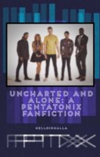 Uncharted and Alone: A Pentatonix Fanfiction by HelloImHalla