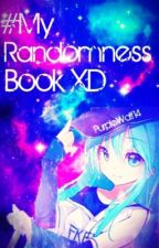 #My Randomness Book XD by PurpleWolf14