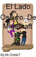 El Lado Oscuro De Minecraft. by XxLadyDobleTxX
