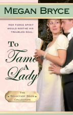 To Tame A Lady (The Reluctant Bride Collection) by MeganBryce