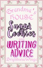 Grandma's House {Sugar Cookies and Writing Advice} by BrightnessWings19