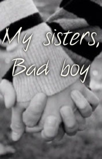 My sisters, bad boy