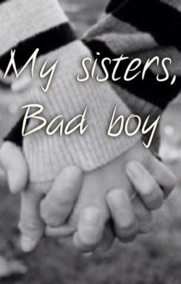 My sisters, bad boy