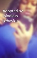 Adopted by mindless behavior by teeteebaybee101