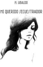 Mi querido secuestrador by Yegvenia
