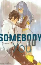 Somebody To You by CarolHust