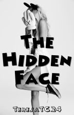 The Hidden Face (Slowly Editing & Updating) by TeresaTC24