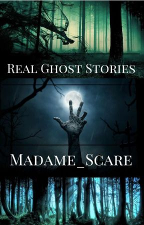 Real Ghost Stories by Madame_Scare