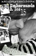 Embarazada a los 15 (Louis & tu) (EDITANDO) by alestyles1369